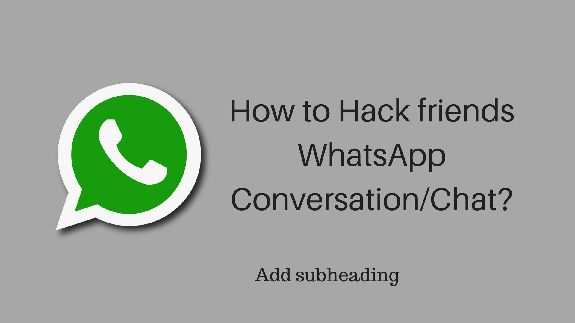 Hack friends WhatsApp Conversation/Chat