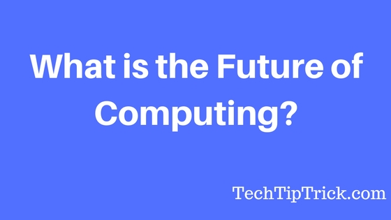 What is the future of Computing?