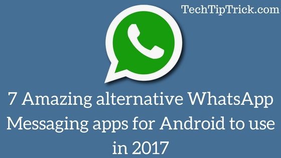 7 Amazing alternative WhatsApp Messaging apps for Android to use in 2017