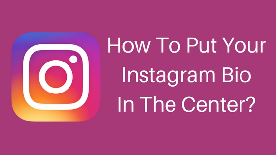 How To Put Your Instagram Bio In The Center?