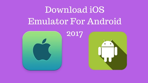 Download iOS Emulator For Android 2017