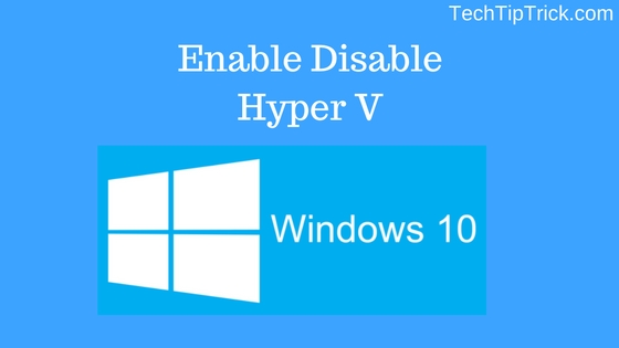How to Enable Disable Hyper V on Windows 10