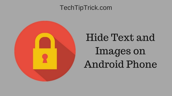 Hide Text and Images on Android Phone