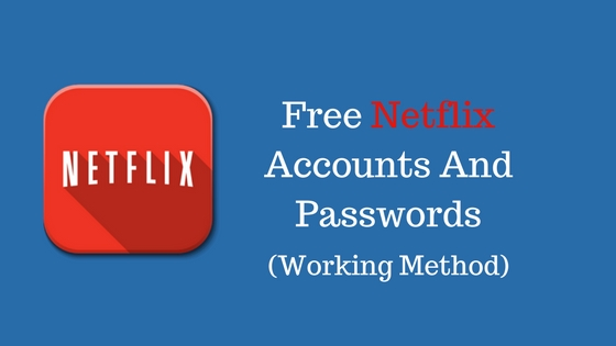 Free Netflix Account And Password – Working Free Netflix