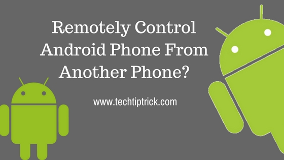 Remotely Control Android Phone From Another Phone