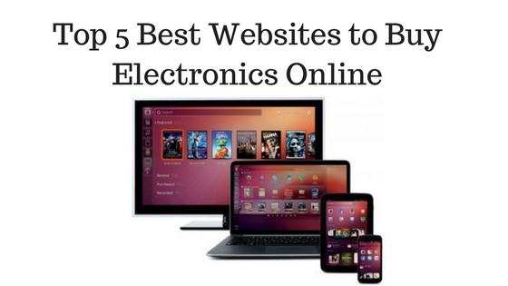 Top 5 Best Websites to Buy Electronics Online