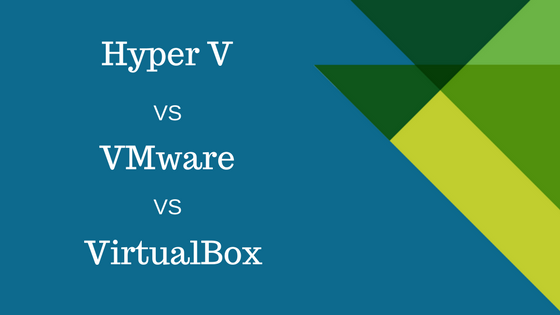 Hyper V Vs VMware VS VirtualBox Which is best for Virtualization