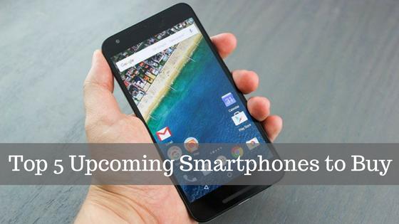 Top 5 Upcoming Smartphones to Buy