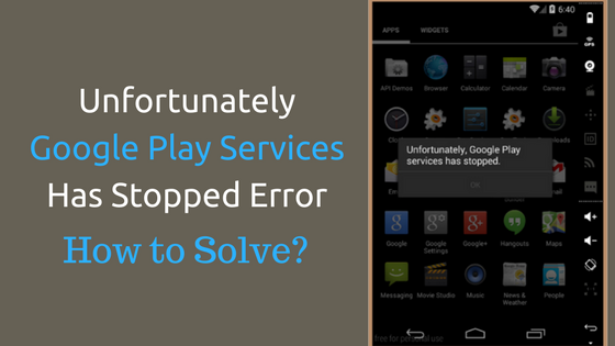 Unfortunately Google Play Services Has Stopped Error