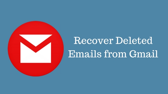 how to recover deleted emails from gmail