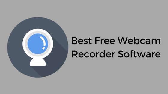 Best Free Webcam Recorder Software