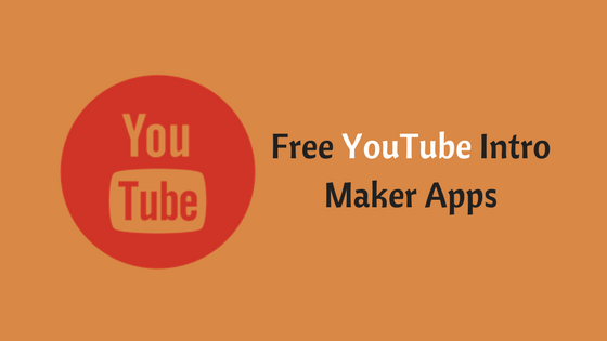 Free YouTube Intro Maker Apps for Android and iPhone 2018