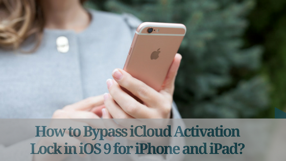 Bypass iCloud Activation Lock in iOS 9 for iPhone and iPad