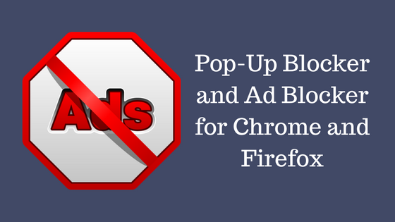 Paid and Free Pop-Up Blocker and Ad Blocker for Chrome and Firefox