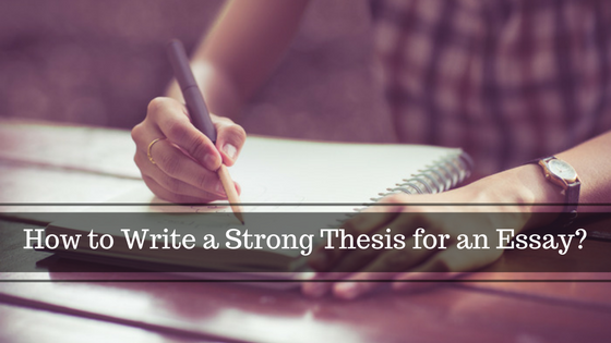 How to Write a Strong Thesis for an Essay