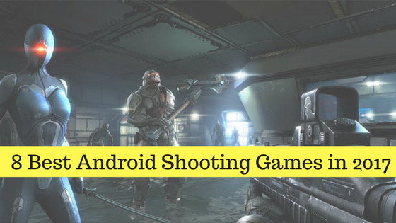 8 Best Android Shooting Games in 2017