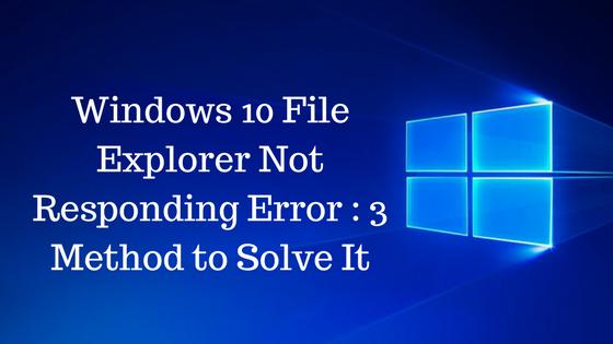 Windows 10 File Explorer Not Responding Error