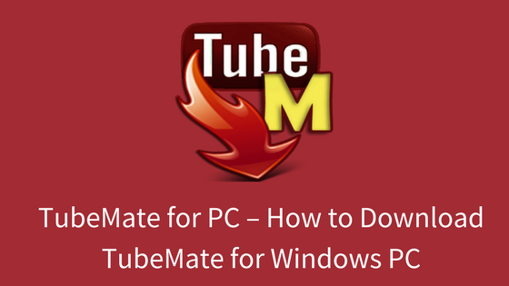 Tubemate For Pc Download Tubemate For Windows 10 8 7 Pc