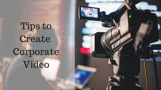 Tips to Create Corporate Video
