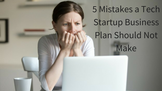 5 Mistakes a Tech Startup Business Plan Should Not Make