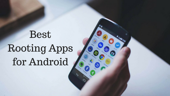 Best Rooting Apps to Root Android Without PC 2018