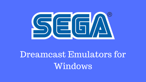 Best Sega Dreamcast Emulator for Windows 10 Users [2018 Edition]