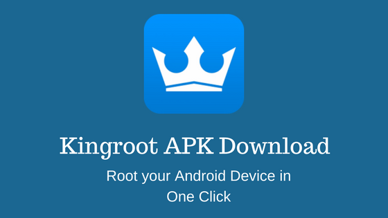 Kingroot APK – Kingroot APK Download for Android and PC [Latest Guide]