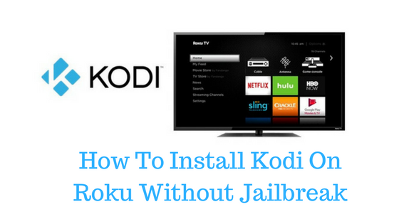 How To Install Kodi On Roku [Without Jailbreak] 2019