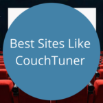 10 Best Sites Like CouchTuner 2018 (CouchTuner Alternative)