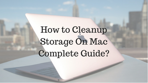 How to Cleanup Storage On Mac Complete Guide