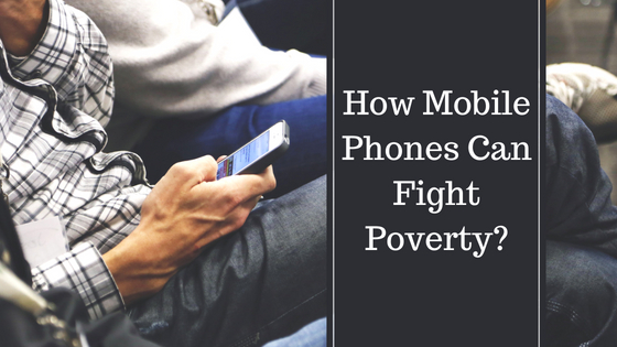 How Mobile Phones Can Fight Poverty