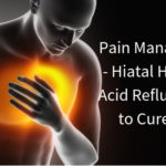 Pain Management – Hiatal Hernia or Acid Reflux? – How to Cure Both