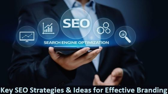 Key SEO Strategies and Ideas for Effective Branding