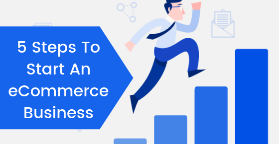 5 Steps To Start An eCommerce Business