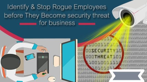 Identify & Stop Rogue Employees before they become Security Threat for Business