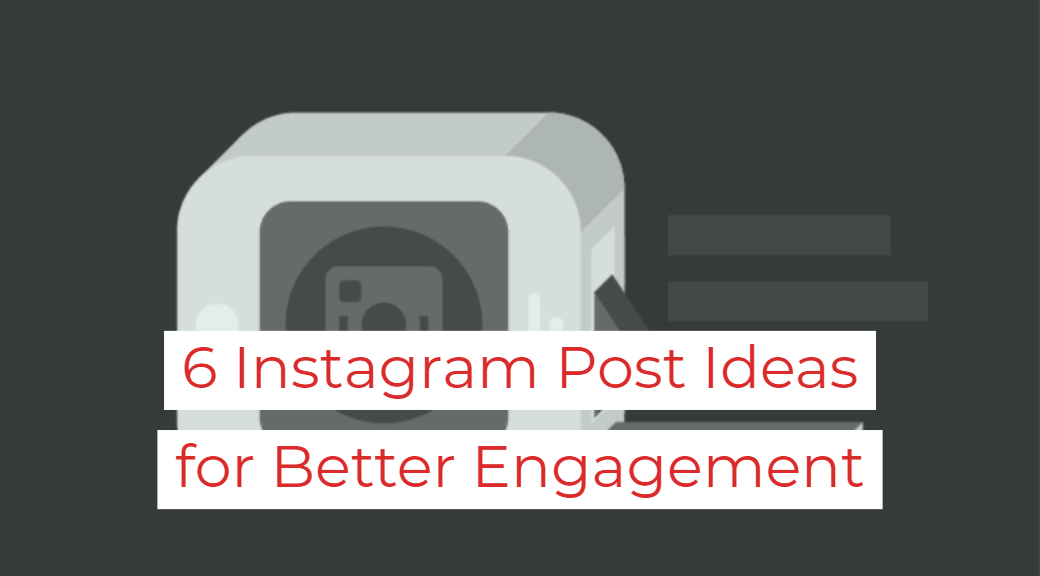6 Instagram Post Ideas for Better Engagement