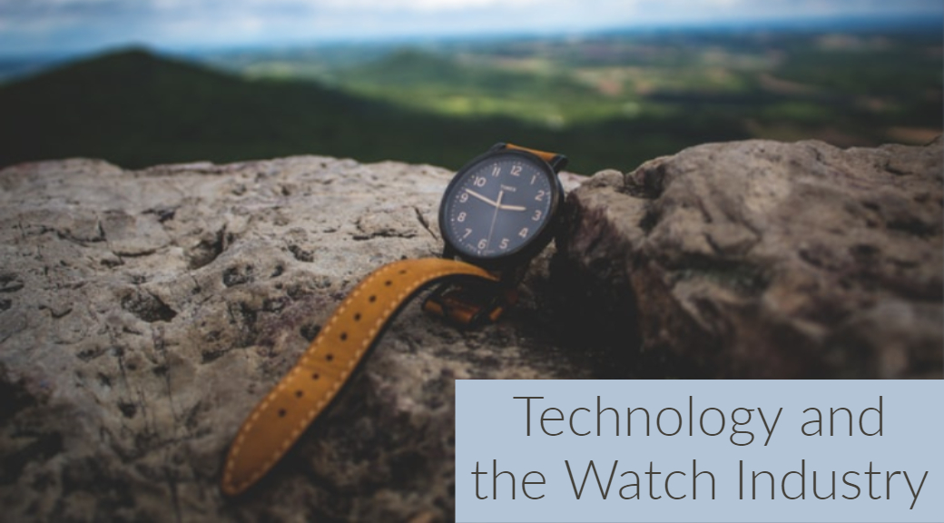 Technology and the Watch Industry