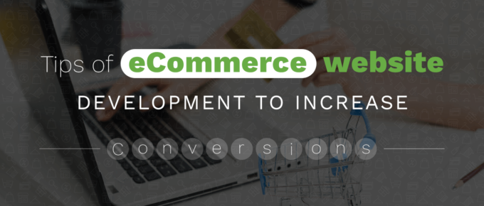 Tips of eCommerce website development to Increase Conversions