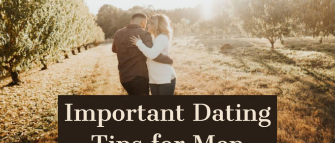 Important Dating Tips for Men