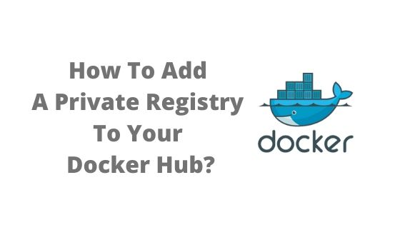 How To Add A Private Registry To Your Docker Hub