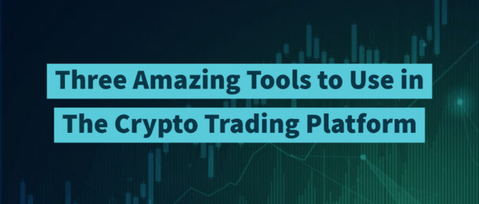 Three Amazing Tools to Use in The Crypto Trading Platform