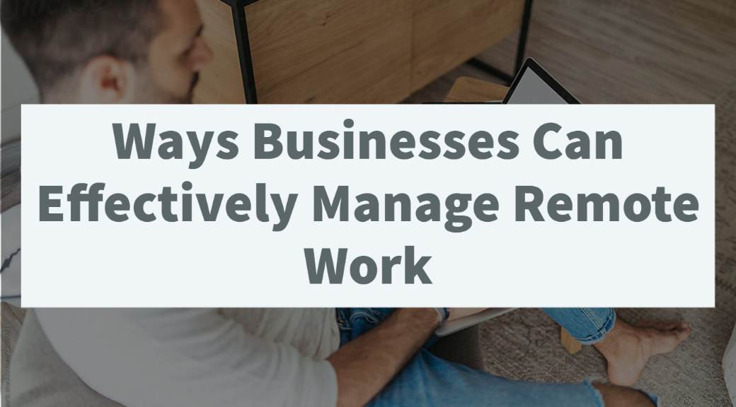 Ways Businesses Can Effectively Manage Remote Work and Business Continuity