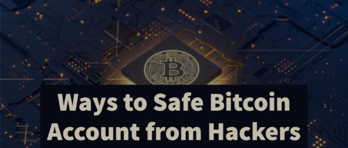 Ways to Safe Bitcoin Account from Hackers