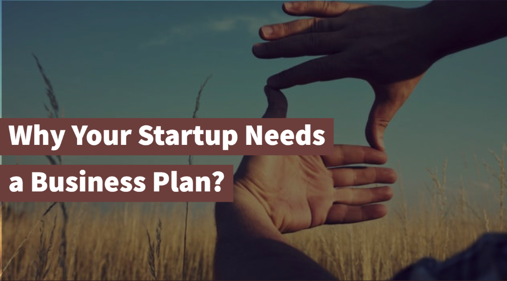 Why Your Startup Needs a Business Plan