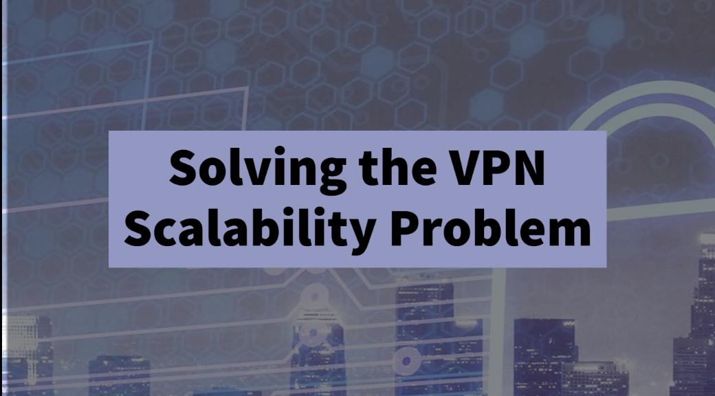 Solving the VPN Scalability Problem