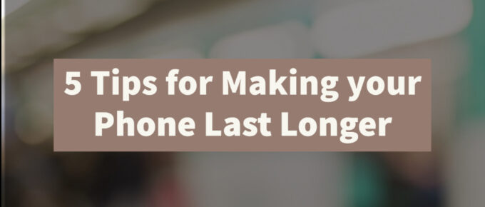 Tips for Making your Phone Last Longer