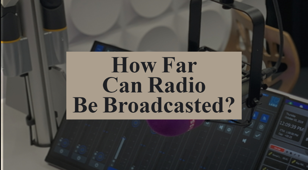 How Far Can Radio Be Broadcasted