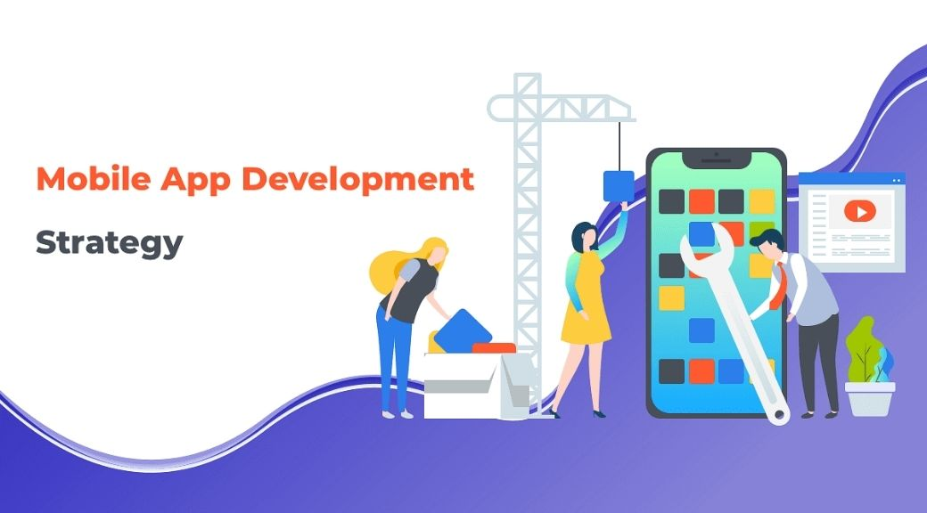 Create A Mobile App Development Strategy