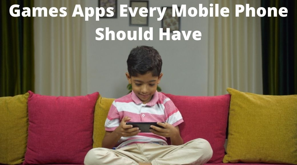 Games Apps Every Mobile Phone Should Have