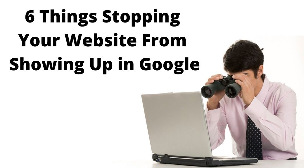 Reasons Your Site Isn't Showing Up in Google